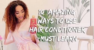 10 Amazing Ways To Use The Hair Conditioner - Must Learn