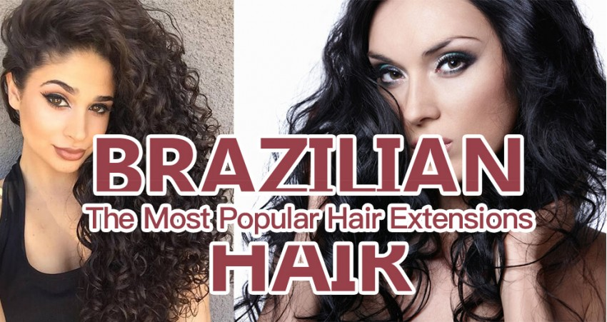 The Most Popular Hair Extensions For Black Women - Brazilian Hair