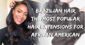 Brazilian Hair - Most Popular Hair Extensions For African American Women!