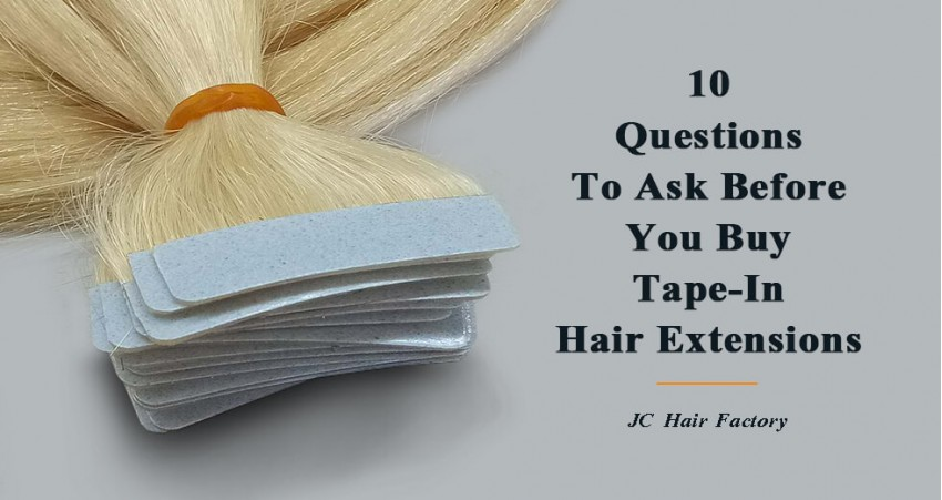 10 Questions To Ask Before You Buy Tape In Hair Extensions