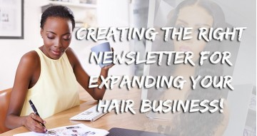 Creating The Right Newsletter For Expanding Your Hair Business!