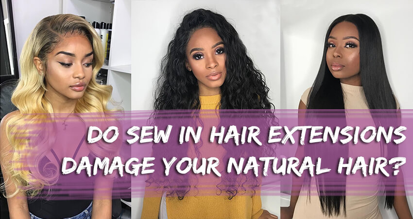 Do Sew In Hair Extensions Damage Your Natural Hair?
