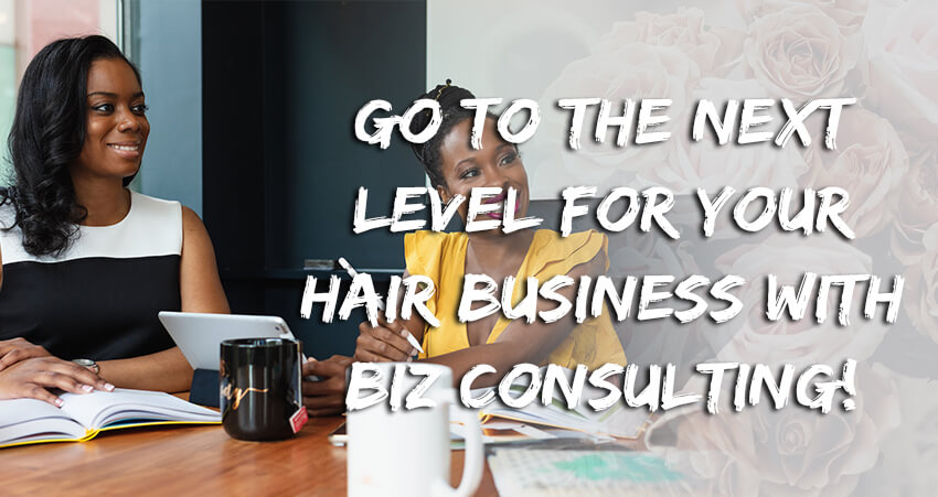 Go To The Next Level For Your Hair Business With Biz Consulting!