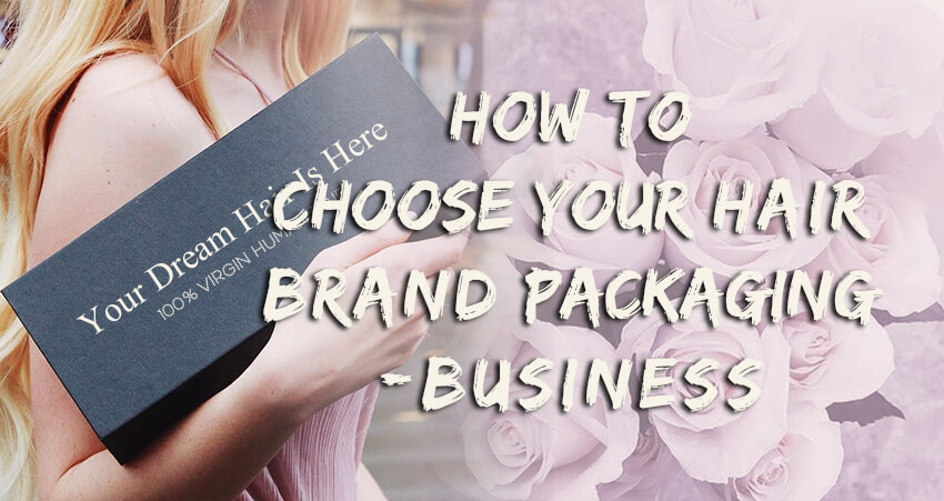 How to Choose Your Hair Brand Packaging