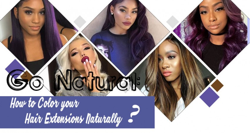 How To Color Hair Extensions Naturally