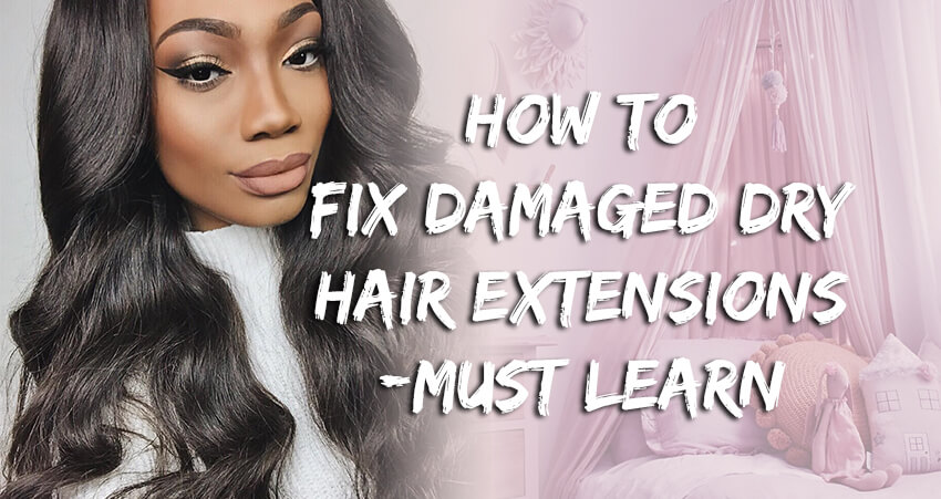 How To Fix My Dry Damaged Hair Extensions