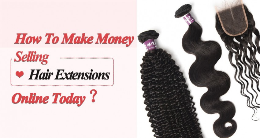 Blog Posts Tagged As How To Make Money Selling Hair Extensions Online