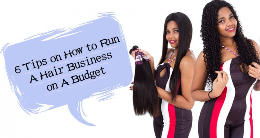 6 Tips on How to Run A Hair Business on A Budget