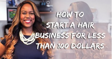 How To Start A Hair Business For Less Than 100 Dollars!