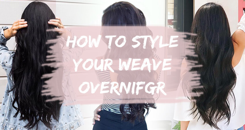How To Style Your Weave Overnight