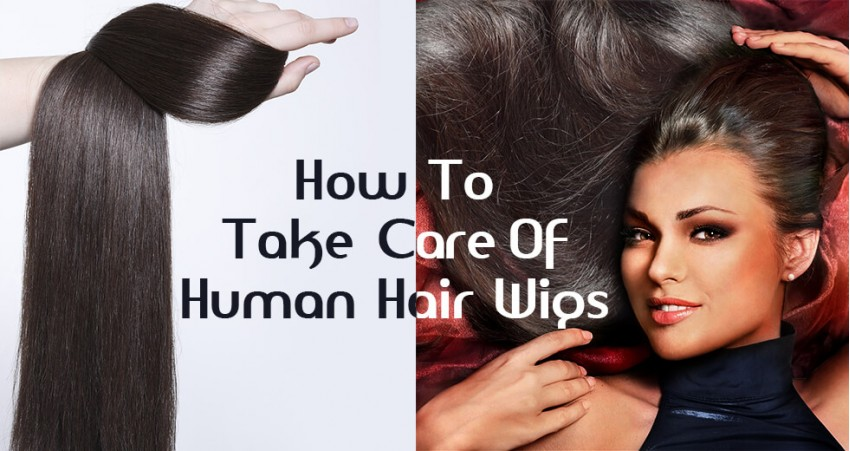 How To Take Care Of Human Hair Wigs