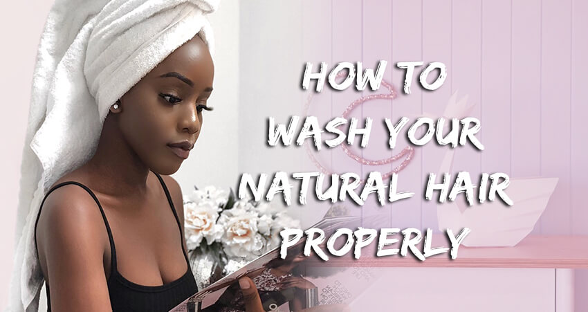 How To Wash Your Natural Hair Properly?
