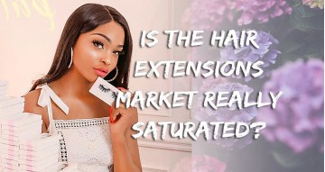 Is The Hair Extensions Market Really Saturated?