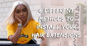 6 Different Methods To Install Your Hair Extensions