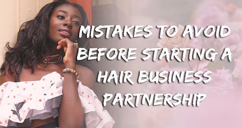 Mistakes to Avoid Before Starting A Hair Business Partnership!