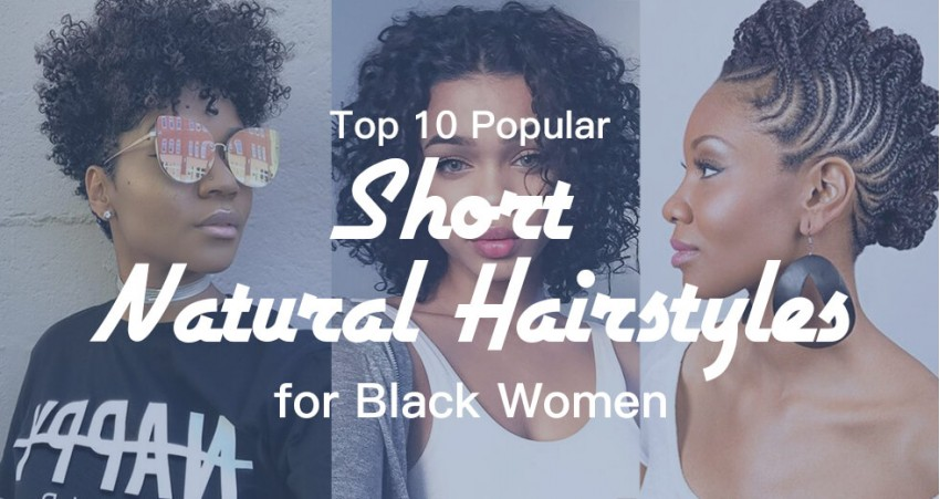 Top 10 Popular Short Natural Hairstyles For Black Women