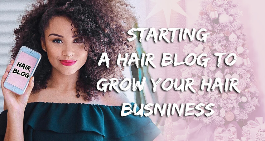 Starting A Hair Blog To Grow Your Hair Business