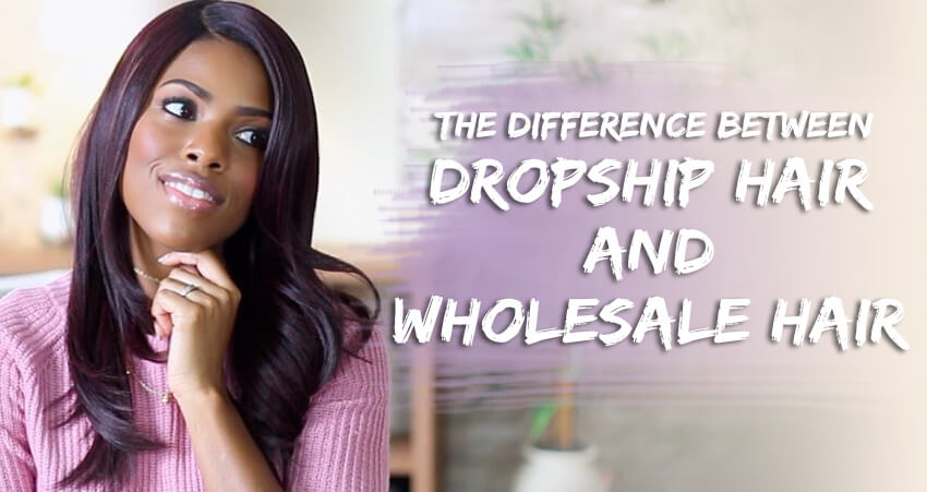 The Difference Between Dropship Hair And Wholesale Hair