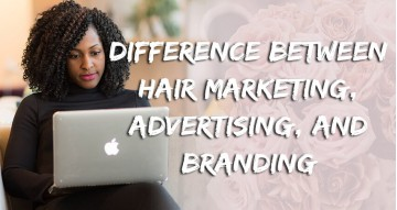 The Difference Between Hair Marketing, Advertising and Branding