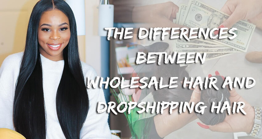 The Difference Between Wholesale Hair And Dropshipping Hair.
