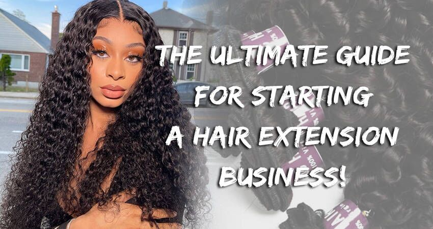 The Ultimate Guide For Starting A Hair Extension Business!