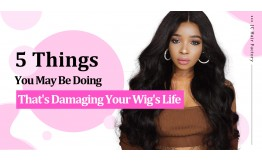 5 Things You May Do That Is Damaging Your Wigs Life