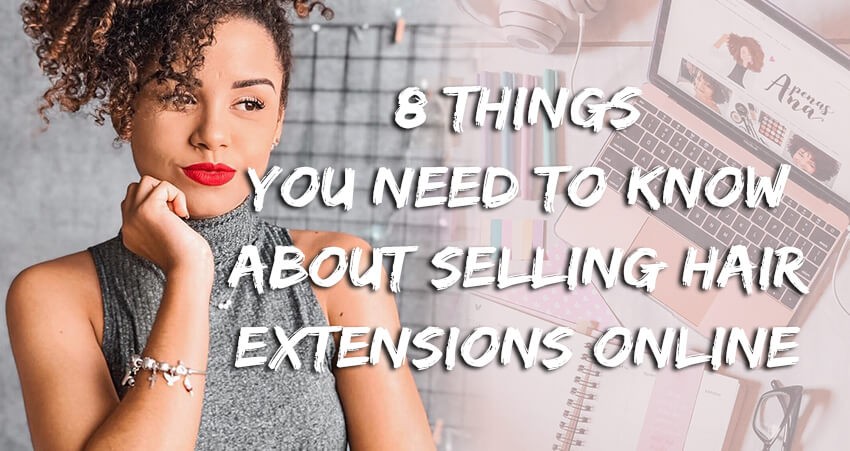 8 Things You Need Know About Selling Hair Extensions Online