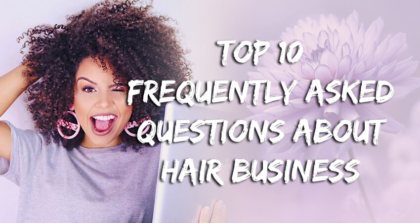 Top 10 Frequently Asked Questions About Hair Business