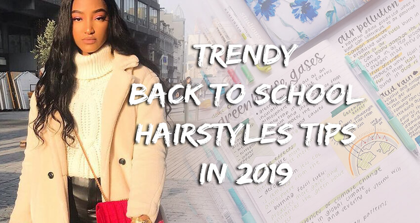 Trendy Back To School Hairstyles Tips 2019