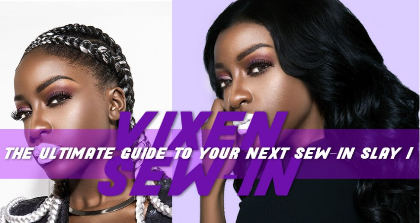 Vixen Sew In The Ultimate Guide To Your Next Sew In Slay