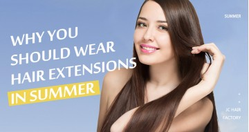 Why You Should Wear Hair Extensions In Summer