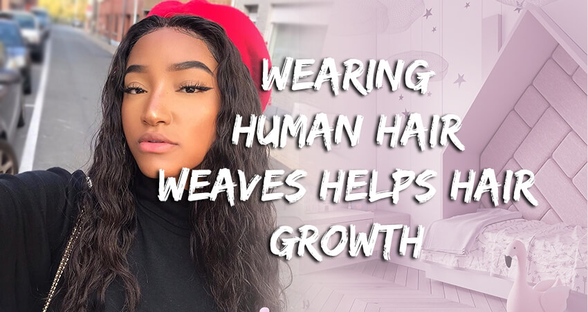 Wearing Human Hair Weave Helps Your Hair Growth