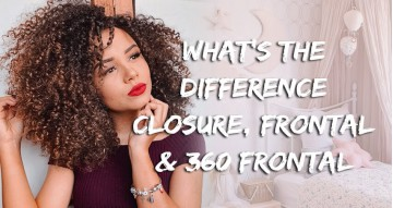 What's The Difference Between Closure, Frontal And 360 Frontals